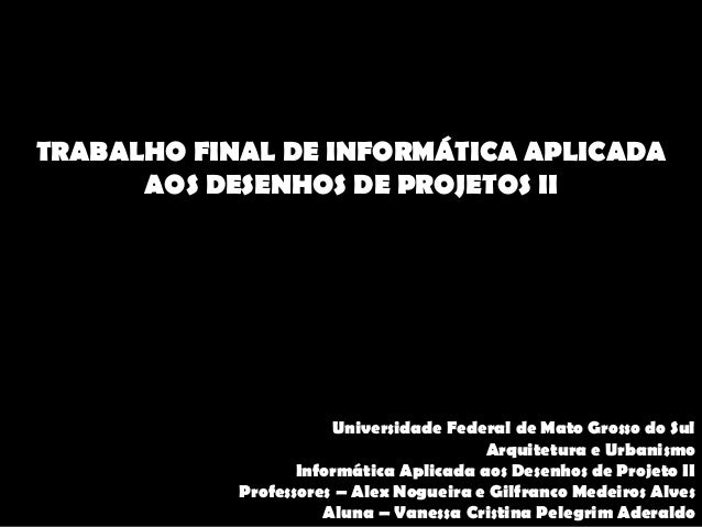 Universidade Federal de Mato Grosso do Sul Arquitetura e Urbanismo Informática Aplicada aos Desenhos de Projeto II Profess...