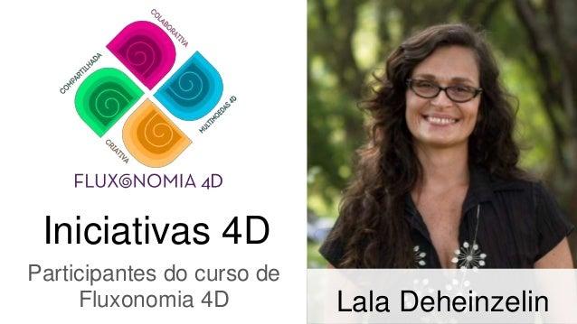 Iniciativas 4D Participantes do curso de Fluxonomia 4D Lala Deheinzelin
