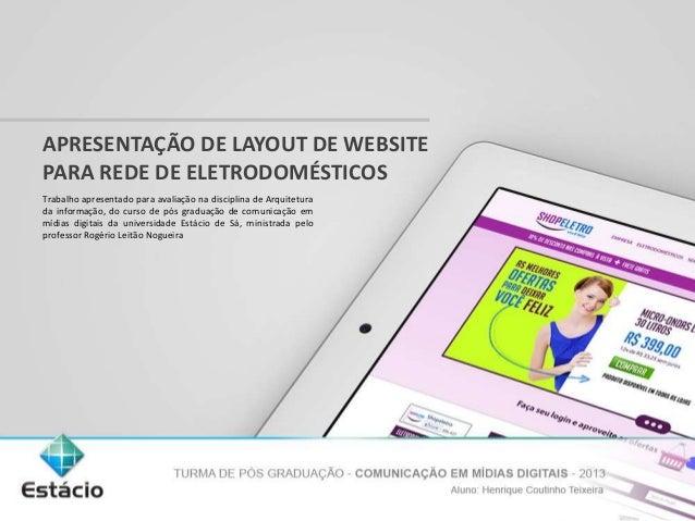 APRESENTAÇÃO DE LAYOUT DE WEBSITE  PARA REDE DE ELETRODOMÉSTICOS  Trabalho apresentado para avaliação na disciplina de Arq...