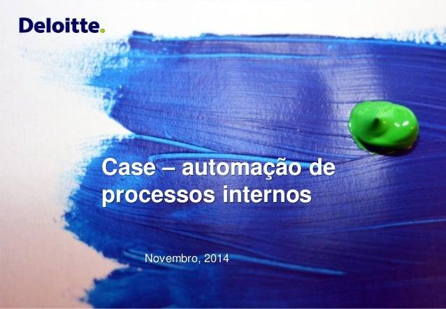 © 2014 Deloitte ToucheTohmatsu  1Case –automação de processos internosNovembro, 2014