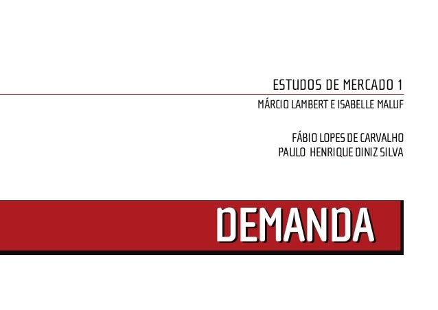 ESTUDOS DE MERCADO 1 MÁRCIO LAMBERT E ISABELLE MALUF        FÁBIO LOPES DE CARVALHO     PAULO HENRIQUE DINIZ SILVADEMANDA