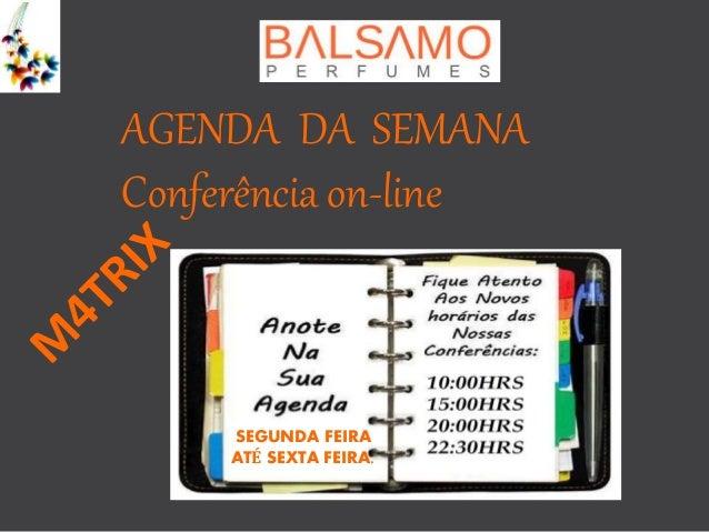 AGENDA DA SEMANA Conferência on-line SEGUNDA FEIRA ATÉ SEXTA FEIRA.