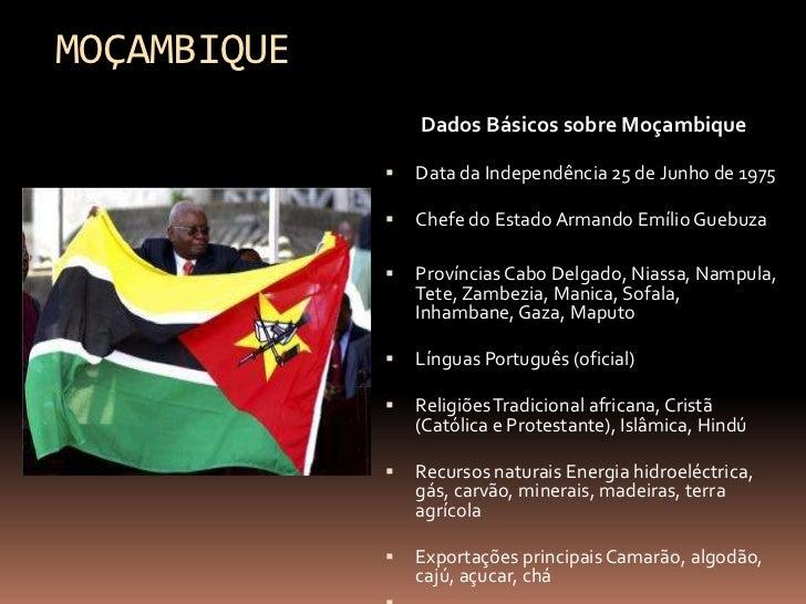 MOÇAMBIQUE                 Dados Básicos sobre Moçambique                Data da Independência 25 de Junho de 1975       ...