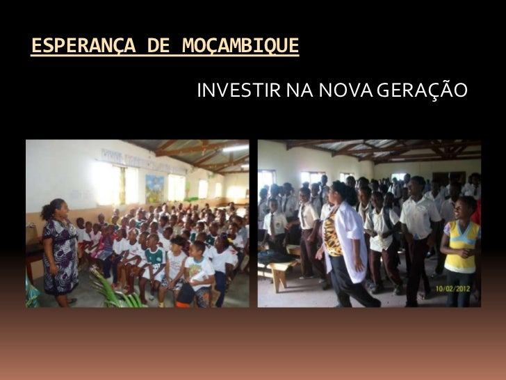 ESPERANÇA DE MOÇAMBIQUE              INVESTIR NA NOVA GERAÇÃO