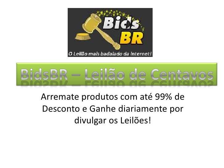 Arremate produtos com até 99% deDesconto e Ganhe diariamente por       divulgar os Leilões!