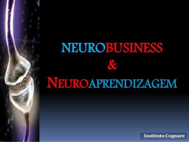 NEUROBUSINESS  &  NEUROAPRENDIZAGEM  Instituto Cognare