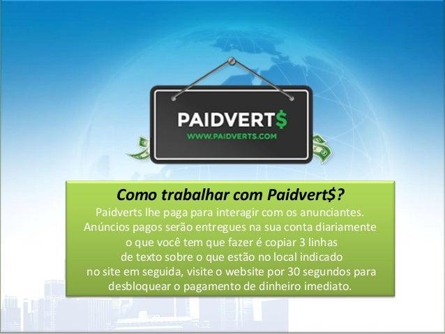 Como trabalhar com Paidvert$? Paidverts lhe paga para interagir com os anunciantes. Anúncios pagos serão entregues na sua ...