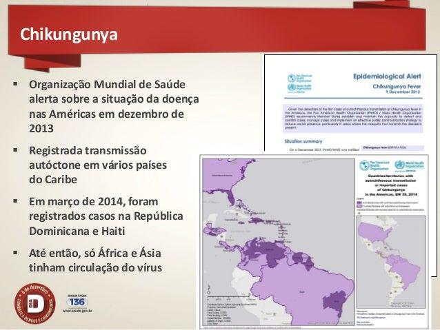 Chikungunya no Brasil  Até 25 de outubro 824 casos confirmados  151 por critério laboratorial  673 por critério clínico-...