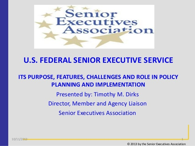 U.S. FEDERAL SENIOR EXECUTIVE SERVICE ITS PURPOSE, FEATURES, CHALLENGES AND ROLE IN POLICY PLANNING AND IMPLEMENTATION Pre...
