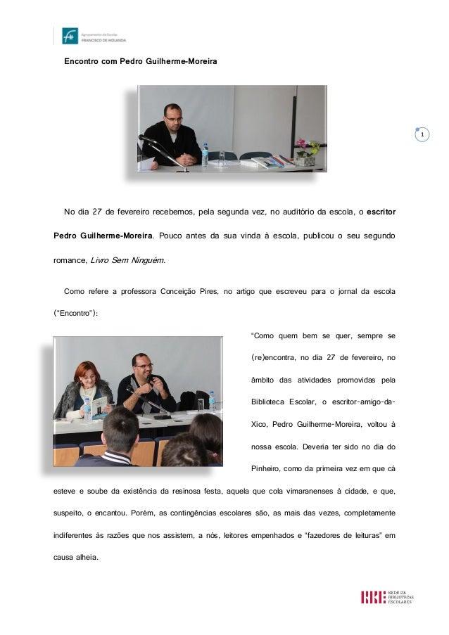 1 Encontro com Pedro Guilherme-Moreira No dia 27 de fevereiro recebemos, pela segunda vez, no auditório da escola, o escri...