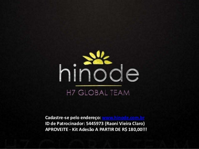 Cadastre-se pelo endereço: www.hinode.com.brID de Patrocinador: 5445973 (Raoni Vieira Claro)APROVEITE - Kit Adesão A PARTI...