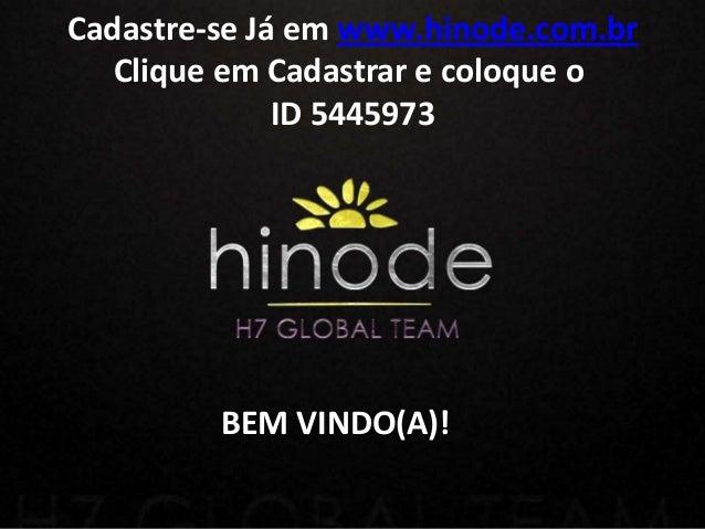 BEM VINDO(A)!Cadastre-se Já em www.hinode.com.brClique em Cadastrar e coloque oID 5445973
