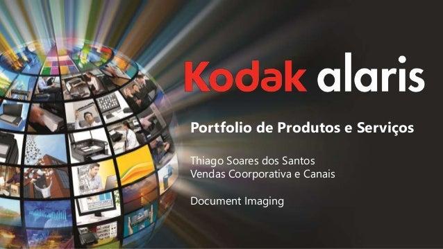 Portfolio de Produtos e Serviços Thiago Soares dos Santos Vendas Coorporativa e Canais Document Imaging