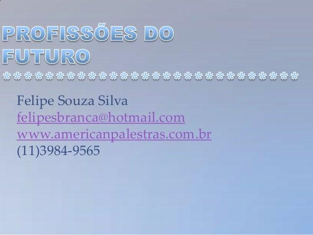 Felipe Souza Silvafelipesbranca@hotmail.comwww.americanpalestras.com.br(11)3984-9565