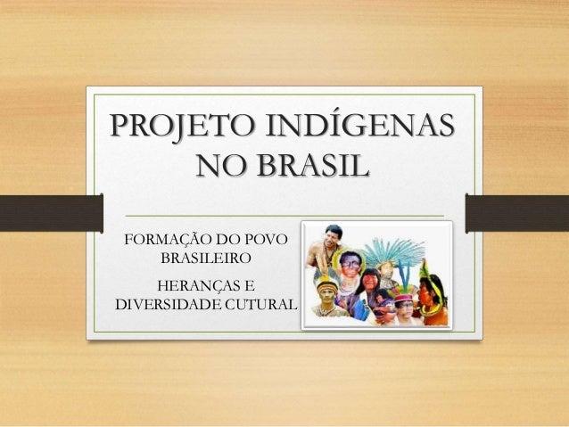 PROJETO INDÍGENAS NO BRASIL FORMAÇÃO DO POVO BRASILEIRO HERANÇAS E DIVERSIDADE CUTURAL