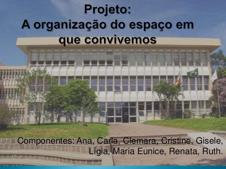 Componentes: Ana, Carla, Clemara, Cristine, Gisele,               Lígia, Maria Eunice, Renata, Ruth.