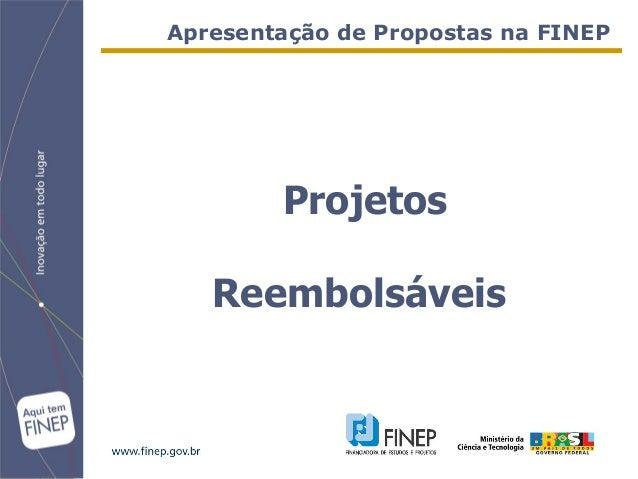 Apresentação de Propostas na FINEP        Projetos   Reembolsáveis