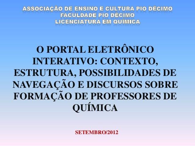 O PORTAL ELETRÔNICO   INTERATIVO: CONTEXTO,ESTRUTURA, POSSIBILIDADES DENAVEGAÇÃO E DISCURSOS SOBREFORMAÇÃO DE PROFESSORES ...