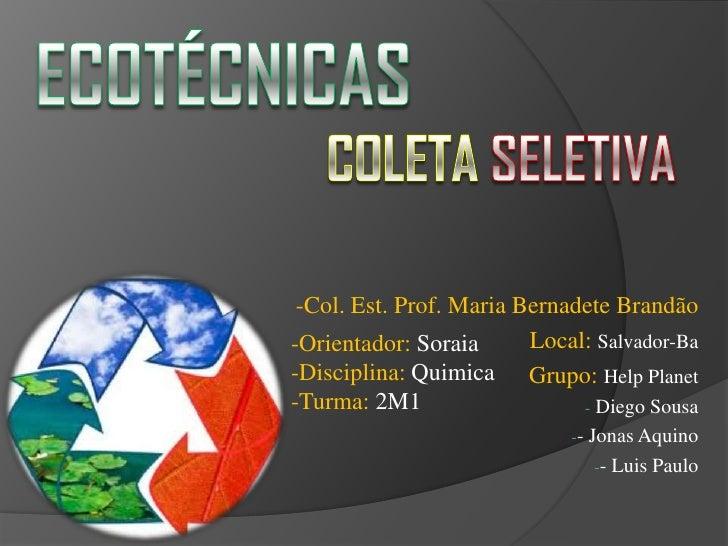 -Col. Est. Prof. Maria Bernadete Brandão-Orientador: Soraia      Local: Salvador-Ba-Disciplina: Quimica Grupo: Help Planet...
