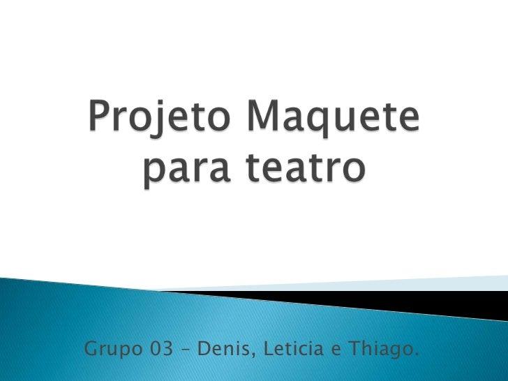Grupo 03 – Denis, Leticia e Thiago.