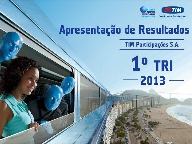 1o TRI2013Apresentação de ResultadosTIM Participações S.A.
