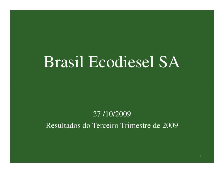 Brasil Ecodiesel SA              27 /10/2009Resultados do Terceiro Trimestre de 2009                                      ...