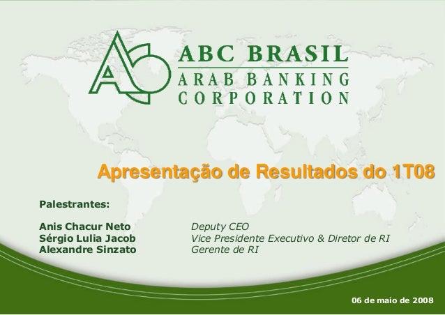 1 Apresentação de Resultados do 1T08 06 de maio de 2008 Palestrantes: Anis Chacur Neto Deputy CEO Sérgio Lulia Jacob Vice ...