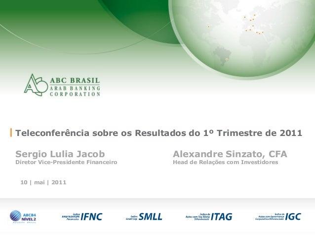 1 Teleconferência sobre os Resultados do 1º Trimestre de 2011 Sergio Lulia Jacob Alexandre Sinzato, CFA Diretor Vice-Presi...
