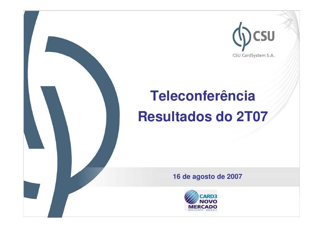 TeleconferênciaResultados do 2T07    16 de agosto de 2007                           1