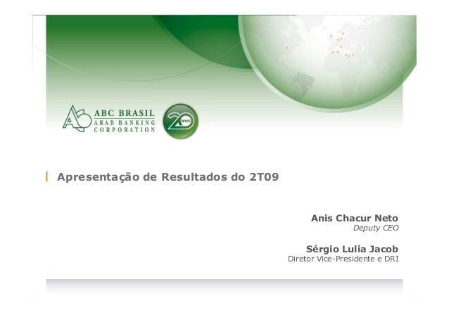 1 Apresentação de Resultados do 2T09 Anis Chacur Neto Deputy CEO Sérgio Lulia Jacob Diretor Vice-Presidente e DRI