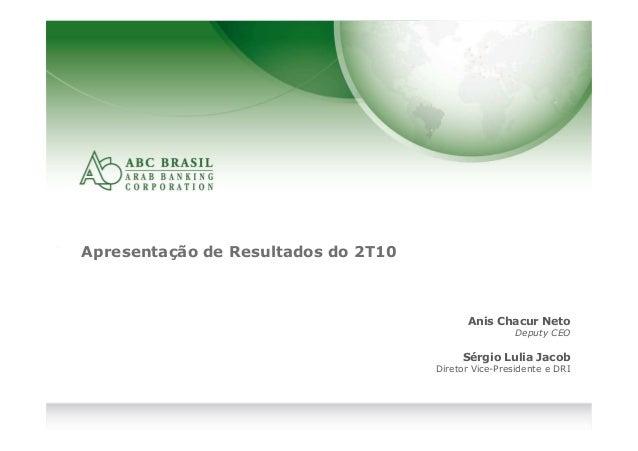 1 Apresentação de Resultados do 2T10 Anis Chacur Neto Deputy CEO Sérgio Lulia Jacob Diretor Vice-Presidente e DRI