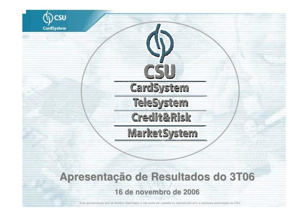 Apresentação de Resultados do 3T06                             16 de novembro de 2006    Esta apresentação tem os direitos...
