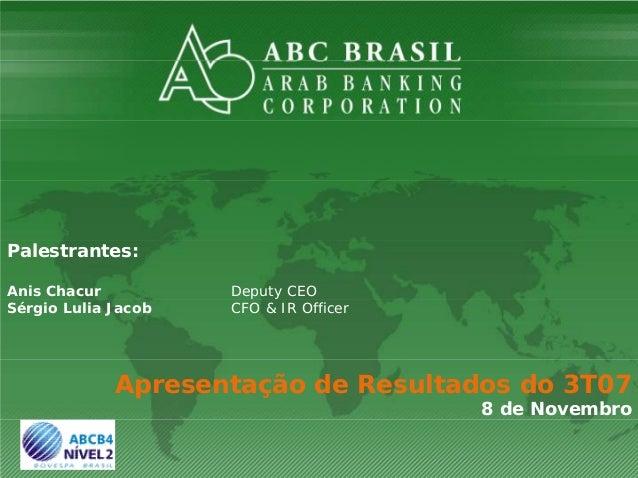 ApresentaçãoResultados3T07ApresentaçãoResultados3T07 Palestrantes: Anis Chacur Deputy CEO Sérgio Lulia Jacob CFO & IR ...