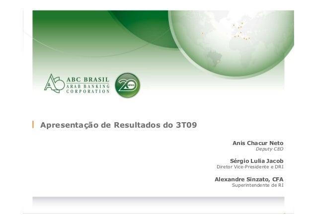 1 Apresentação de Resultados do 3T09 Anis Chacur Neto Deputy CEO Sérgio Lulia Jacob Diretor Vice-Presidente e DRI Alexandr...