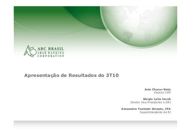 1 Apresentação de Resultados do 3T10 Anis Chacur Neto Deputy CEO Sérgio Lulia Jacob Diretor Vice-Presidente e DRI Alexandr...