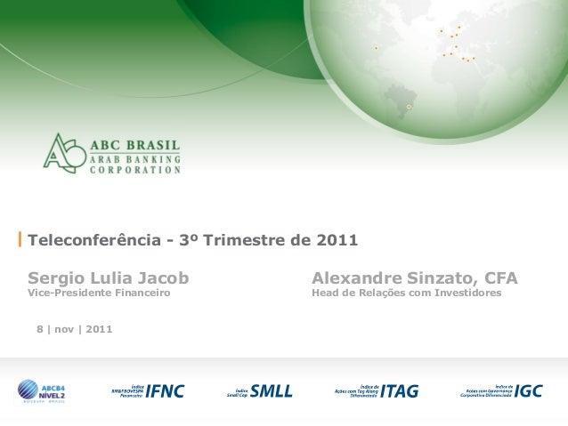 1 Teleconferência - 3º Trimestre de 2011 Sergio Lulia Jacob Alexandre Sinzato, CFA Vice-Presidente Financeiro Head de Rela...