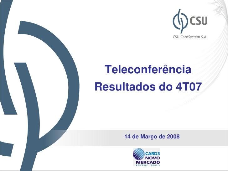 Teleconferência Resultados do 4T07         14 de Março de 2008                              1