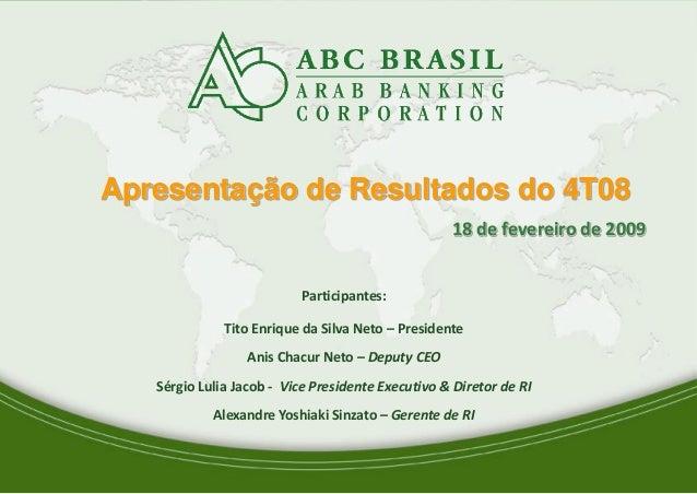 1 Apresentação de Resultados do 4T08 18 de fevereiro de 2009 Participantes: Tito Enrique da Silva Neto – Presidente Anis C...