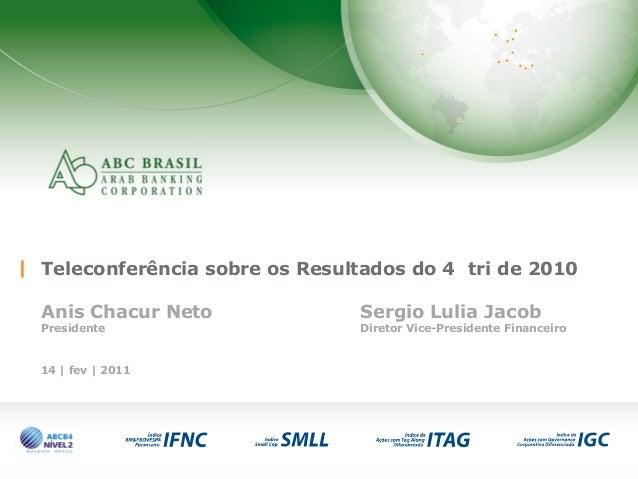 1 Teleconferência sobre os Resultados do 4 tri de 2010 Anis Chacur Neto Sergio Lulia Jacob Presidente Diretor Vice-Preside...
