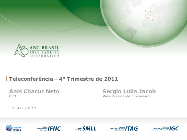 1 7 | fev | 2011 Teleconferência - 4º Trimestre de 2011 Anis Chacur Neto Sergio Lulia Jacob CEO Vice-Presidente Financeiro