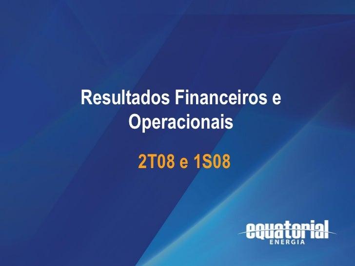 2T08 / 1S08                                    Resultados              Resultados Financeiros e                           ...