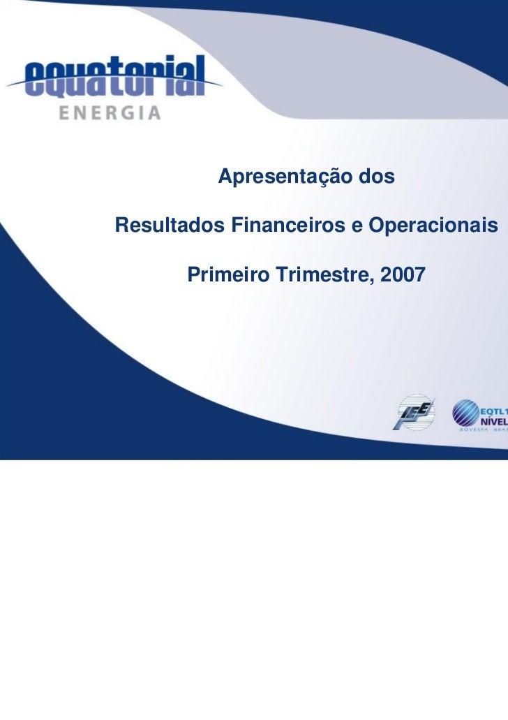 Apresentação dosResultados Financeiros e Operacionais      Primeiro Trimestre, 2007