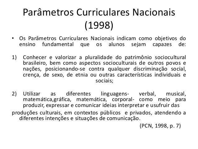 Parâmetros Curriculares Nacionais (1998) • Os Parâmetros Curriculares Nacionais indicam como objetivos do ensino fundament...