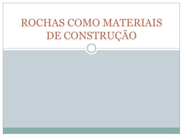 ROCHAS COMO MATERIAIS DE CONSTRUÇÃO