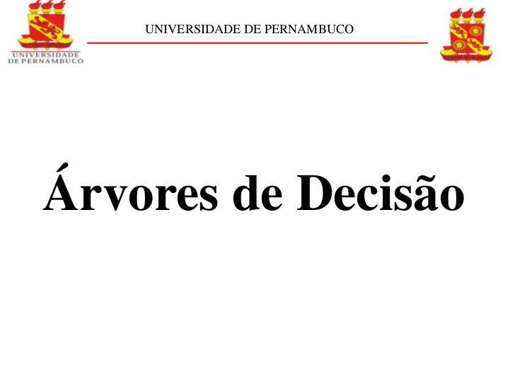 UNIVERSIDADE DE PERNAMBUCOÁrvores de Decisão