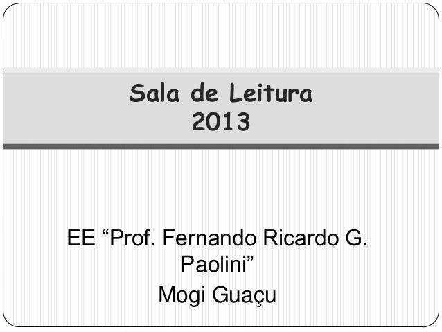 """Sala de Leitura          2013EE """"Prof. Fernando Ricardo G.           Paolini""""         Mogi Guaçu"""
