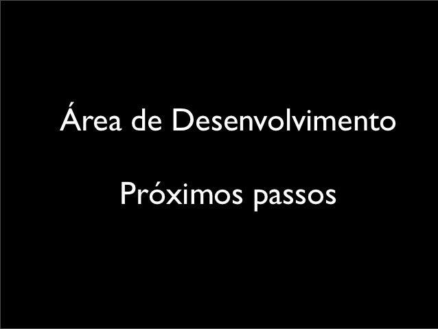 Área de Desenvolvimento    Próximos passos