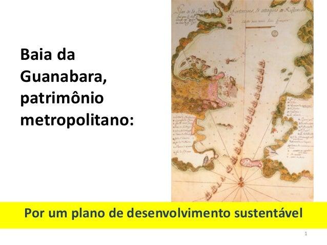 Baia da Guanabara, patrimônio metropolitano: Por um plano de desenvolvimento sustentável 1