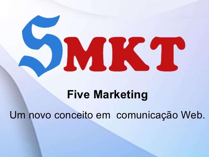 Five Marketing Um novo conceito em  comunicação Web.