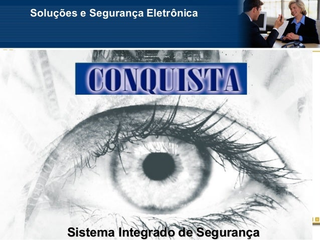 Soluções e Segurança Eletrônica      Sistema Integrado de Segurança